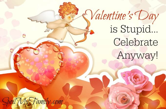 Valentine's Day is stupid. But that doesn't mean there isn't a kernel of awesomeness in there. There are terrific ways to celebrate Valentine's day, even though it's stupid. www.spoilmyfamily.com