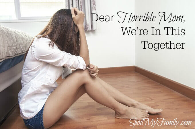 Do you ever feel like a horrible mother? I have those days too. The truth is, we all do. We're in this horrible mother thing together. www.spoilmyfamily.com