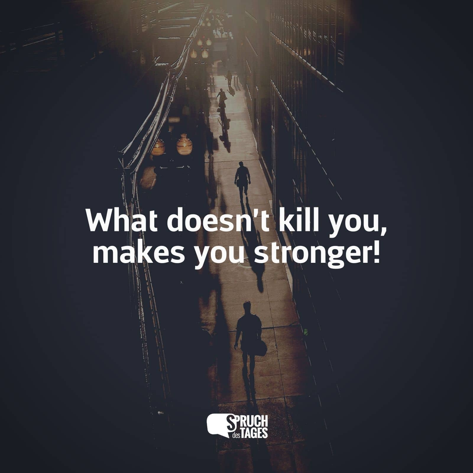Liebessprüche Kurz Englisch Tumblr What Doesn't Kill You, Makes You Stronger!