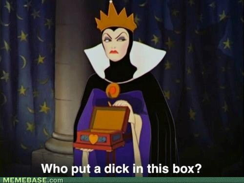 The Evil Queen's Box Has a Dick In It