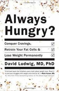 Always Hungry? : Conquer Cravings, Retrain Your Fat Cells, and Lose Weight Permanently - David Ludwig, MD, PhD