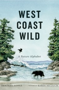 West Coast Wild: A Nature Alphabet - Deborah Hodge
