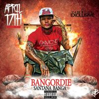 "FREE DOWNLOAD: Santana Banga ""#BangOrDie"" (full mixtape)"