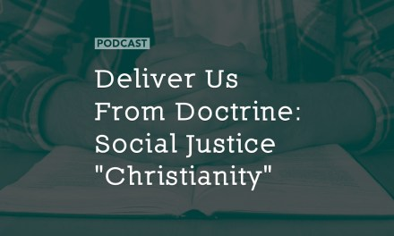 "Deliver Us From Doctrine: Social Justice ""Christianity"""
