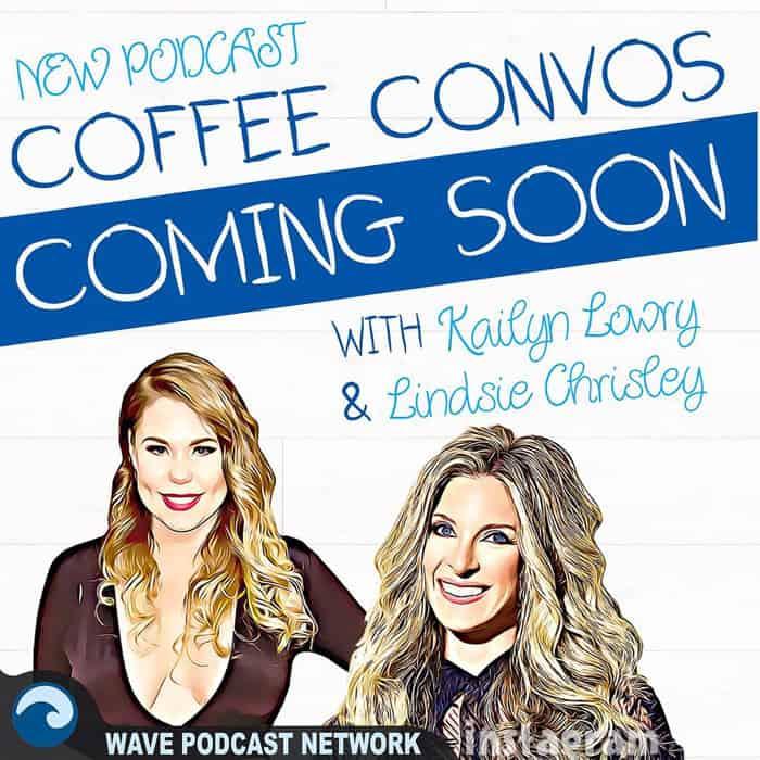 Kailyn Lowry  Lindsie Chrisley podcast \u0027Coffee Convos\u0027 coming soon