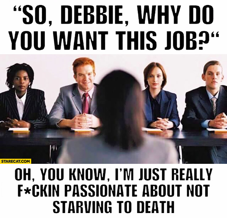 So Debbie, why do you want this job? I\u0027m just really passionate - why do i want this job