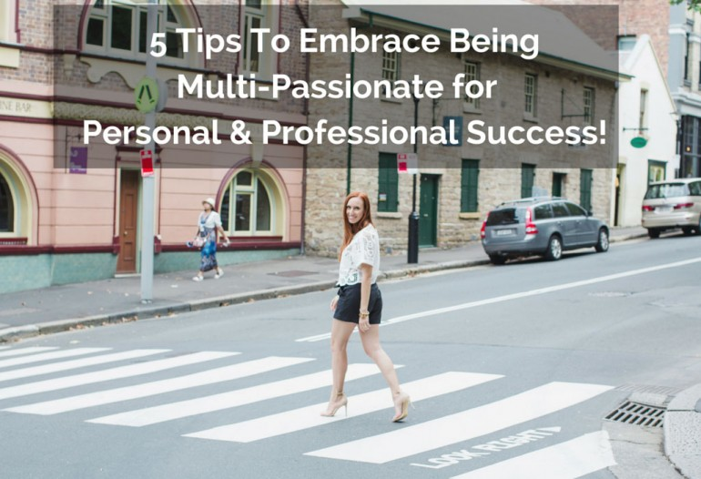 5 Tips To Embrace Being Multi-Passionate for Personal and