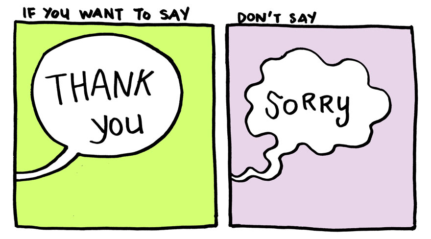 Stop Saying \u201cSorry\u201d And Say \u201cThank You\u201d Instead Bored Panda