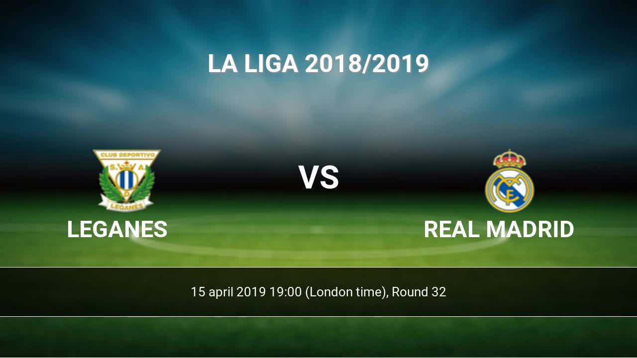 Sofa Score Real Madrid Barcelona Leganes Vs Real Madrid H2h 15 Apr 2019 Head To Head Stats Predictions