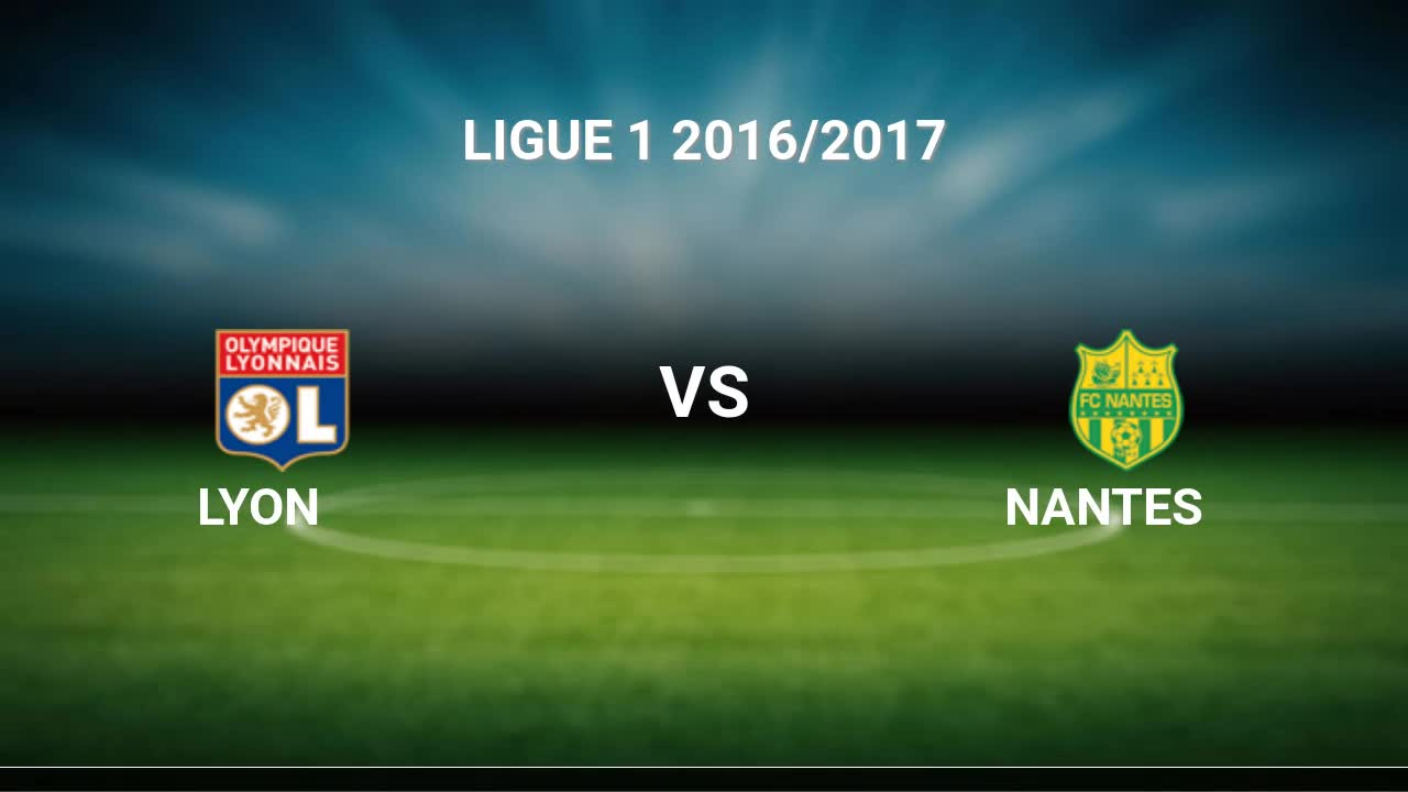 Lyon Nantes Lyon Nantes Livescores Result Ligue 1 7 May 2017
