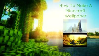 How To Make A Minecraft Wallpaper - And Edit Photos For PMC Minecraft Blog