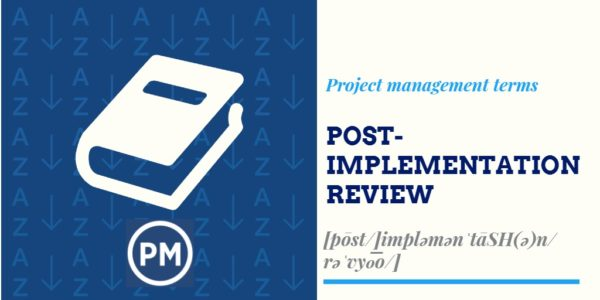 What is Post-Implementation Review in Project Management?