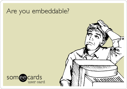 someecards.com - Are you embeddable?