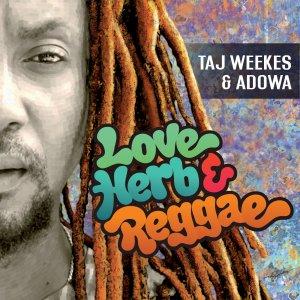 Taj Weekes and Adowa - Love, Herb & Reggae