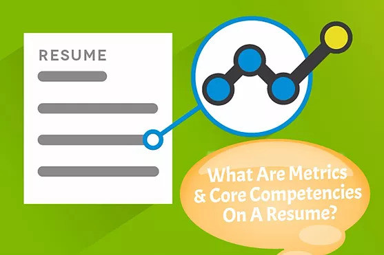 What Are Metrics  Core Competencies On a Resume  Are They Crucial - core competencies for resume
