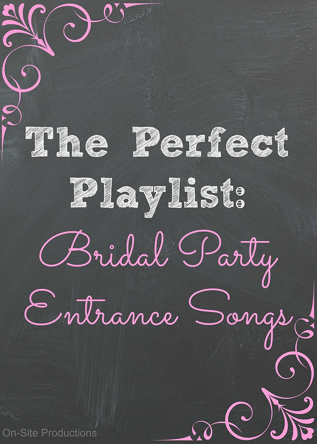 The Perfect Playlist Bridal Party Entrance Songs Wedding DJ