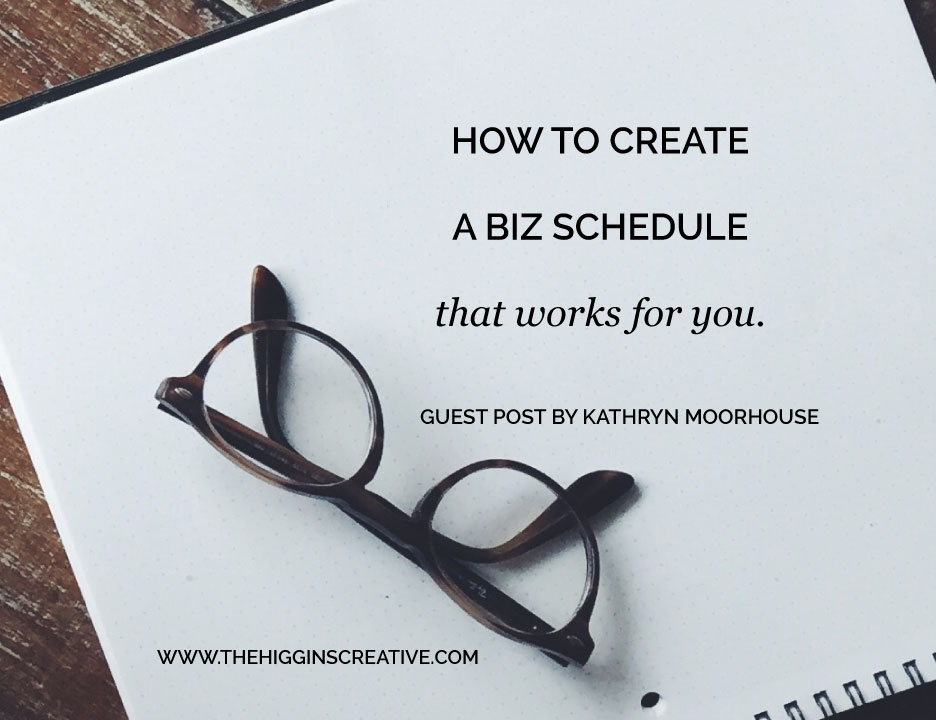 HOW TO CREATE A BIZ SCHEDULE THAT WORKS FOR YOU \u2014 The Higgins Creative