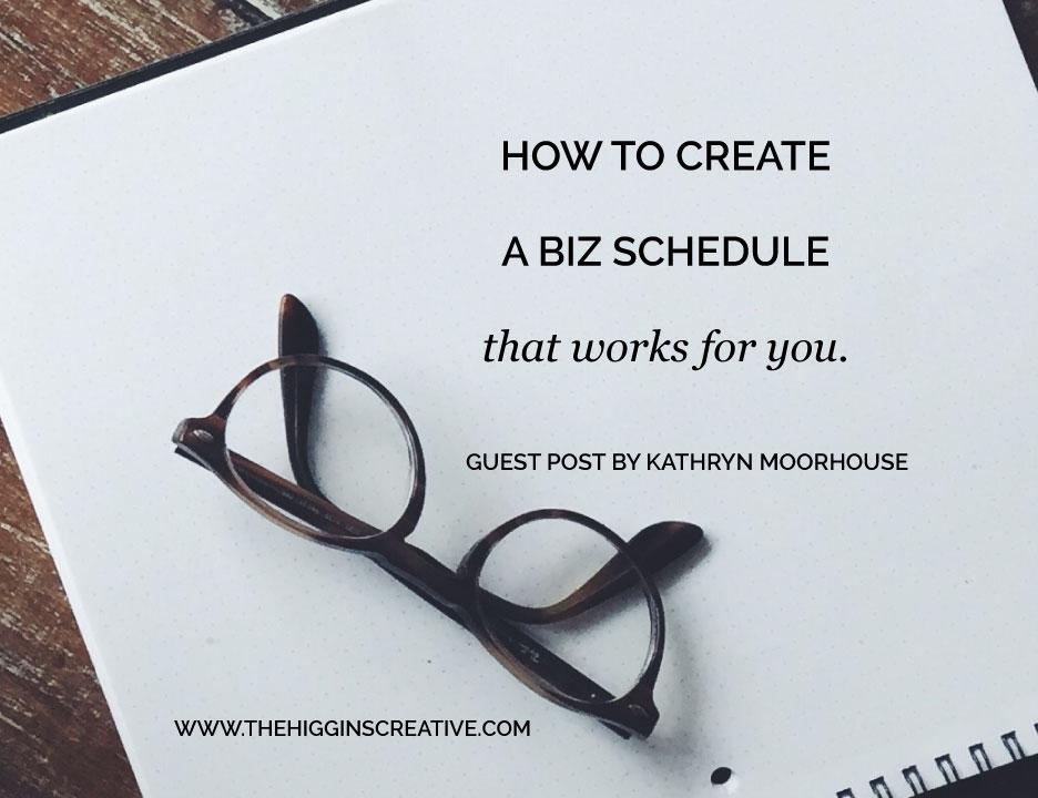 HOW TO CREATE A BIZ SCHEDULE THAT WORKS FOR YOU \u2014 The Higgins Creative - create a schedule
