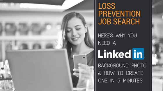 Loss Prevention Job Search Here\u0027s Why You Need a LinkedIn