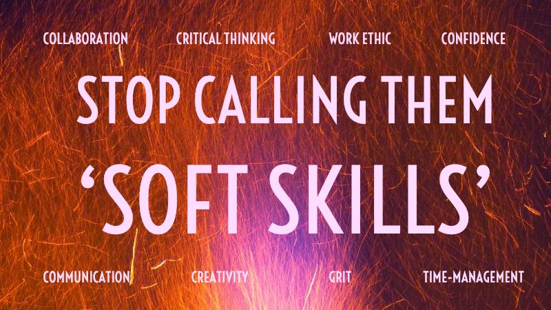 Stop Calling Them Soft Skills; They\u0027re Essential Skills \u2014 Trevor Muir