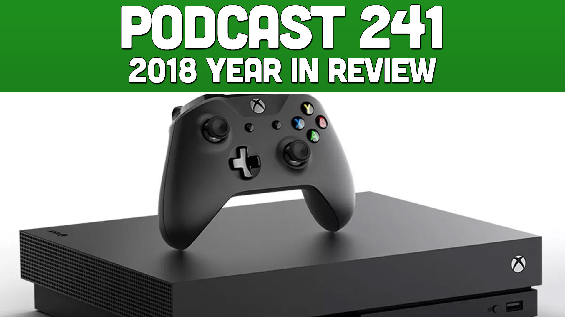 Podcast 241 2018 Year In Review \u2014 XONEBROS