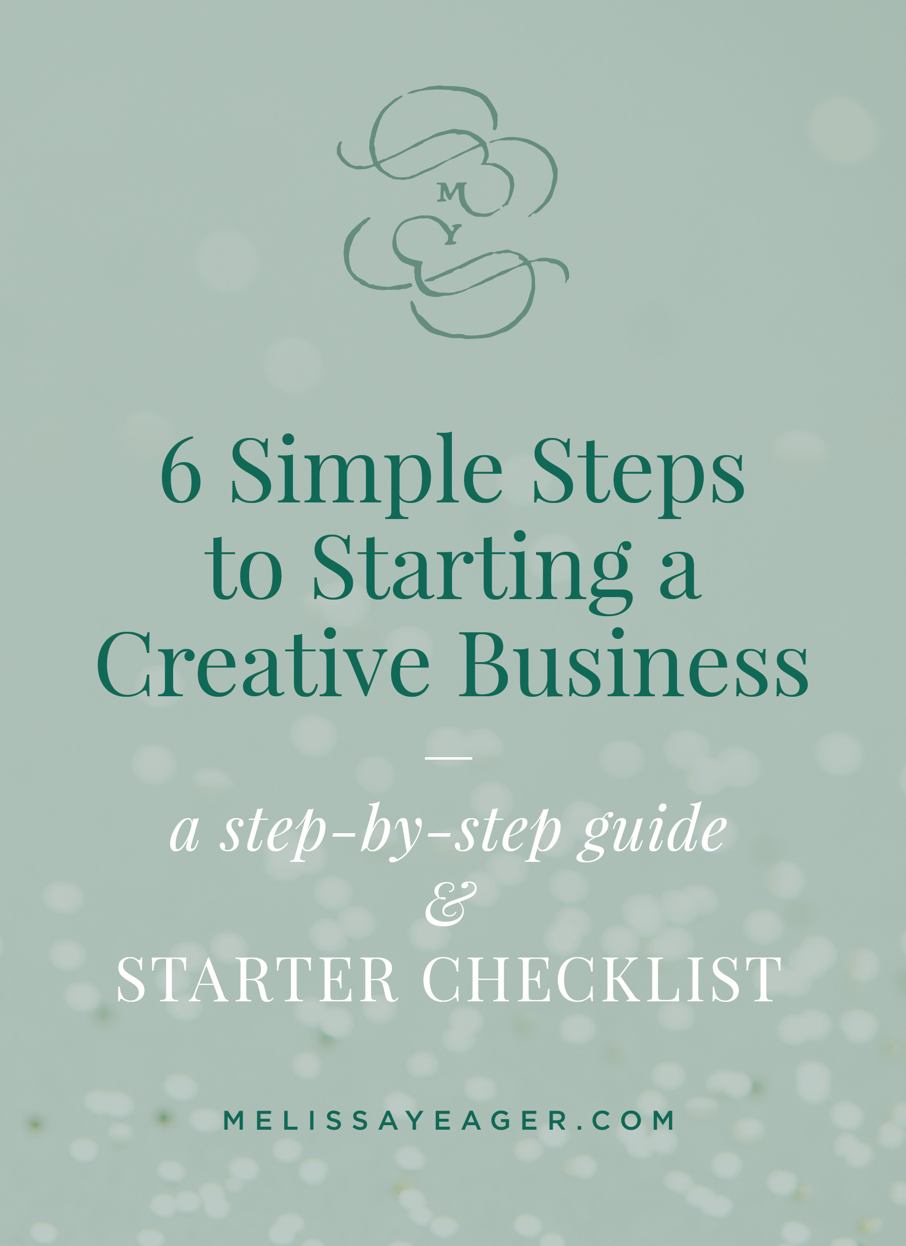 Business Step 6 Simple Steps To Starting A Creative Business Melissa Yeager