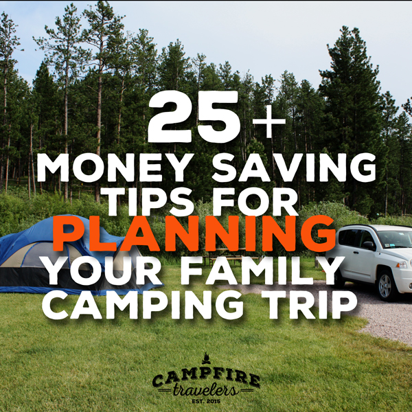 25+ Money Saving Tips for PLANNING Your Next Family Camping Trip