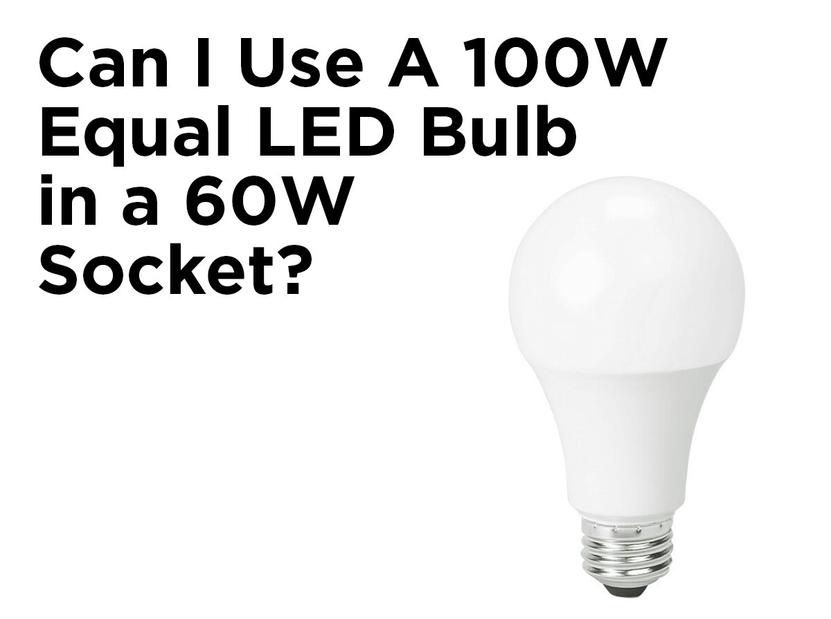 Can I Use A 100w Equal Led Bulb In A 60w Socket