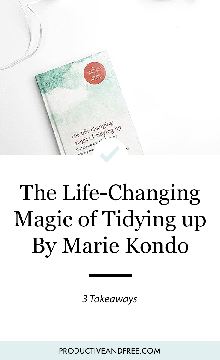 The Life Changing Magic Of Tidying 3 Takeaways From The Life Changing Magic Of Tidying Up By Marie