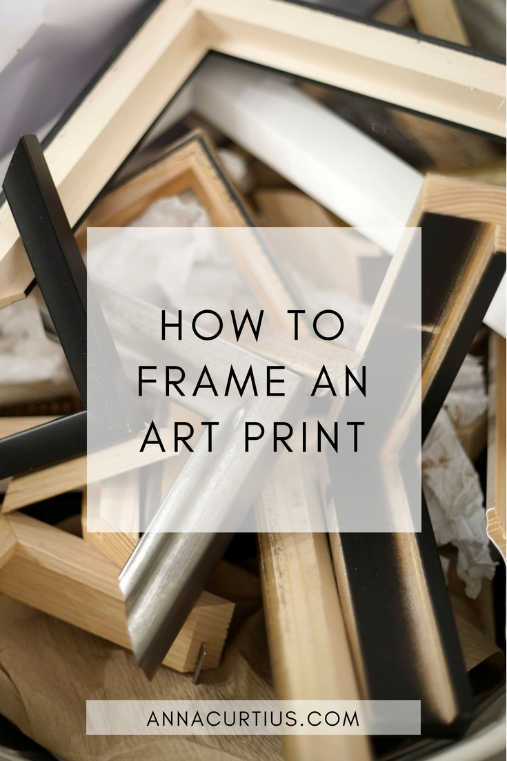 How To Frame Pictures How To Frame An Art Print Anna Curtius