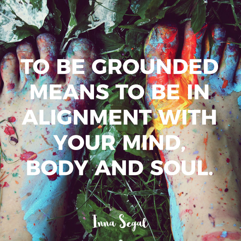 How To Be Grounded \u2014 Inna Segal - how to be
