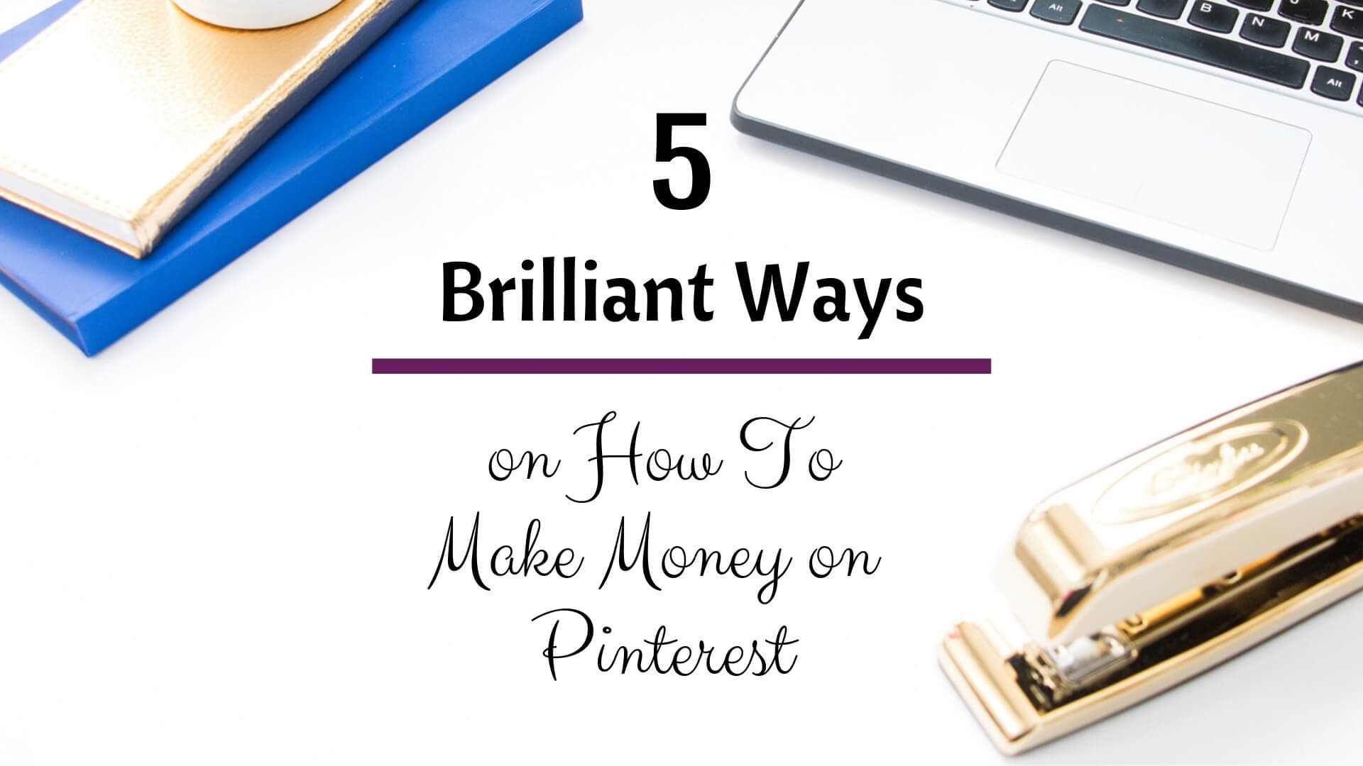Want To Make Money on Pinterest? Here are 5 Brilliant Ways