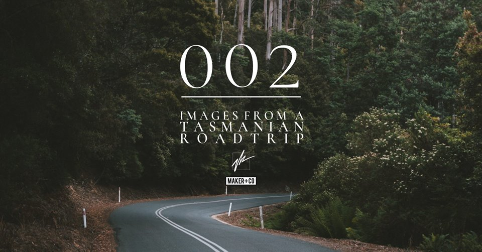 002 / Images from a Tasmanian road trip \u2014 Maker + Co