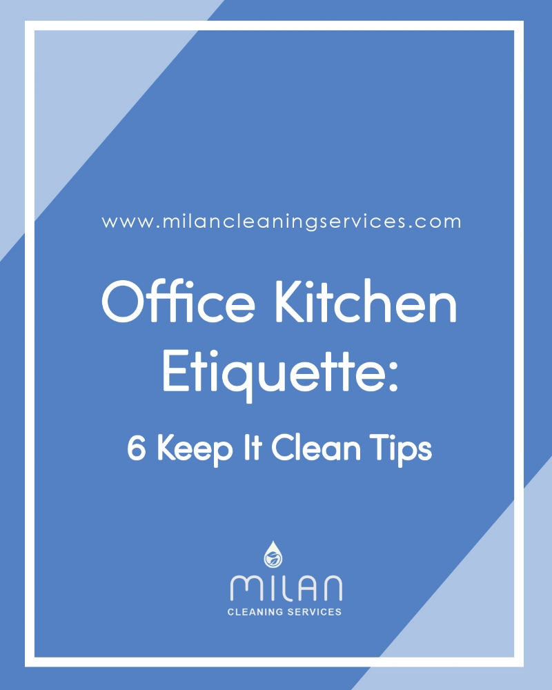 Keep It Clean Office Kitchen Etiquette 6 Keep It Clean Tips Milan Cleaning