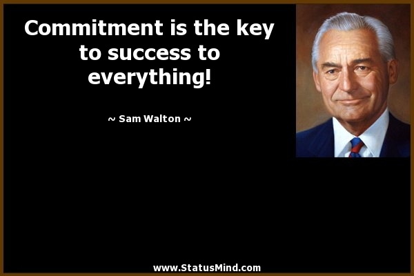 Commitment is the key to success to everything! - StatusMind