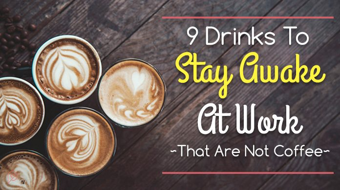 9 Drinks To Stay Awake At Work (That Are Not Coffee)