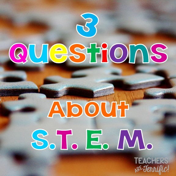 Top 3 Questions About STEM- and My Answers!