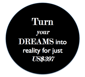 Turn Your Dreams Into Reality for Just US$397