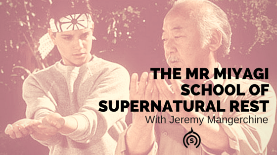 THE MR MIYAGI SCHOOL OF SUPERNATURAL REST