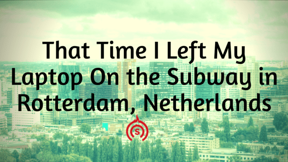 That Time I Left My Laptop On the Subway in Rotterdam, Netherlands