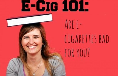 Are e-Cigarettes Bad for You? eCig 101