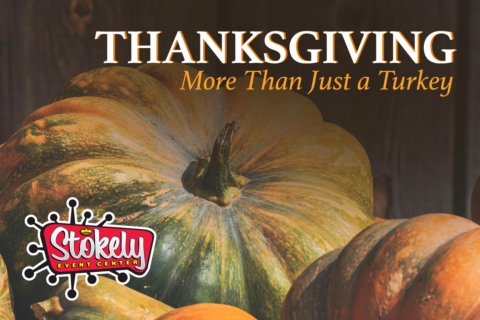 Thanksgiving More Than Just A Turkey Stokely Event Center