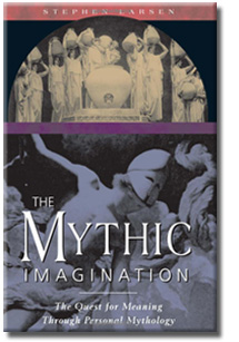 The Mythic Imagination: The Quest for Meaning Through Personal Mythology  by Stephen Larsen