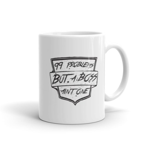 99 Problems but a Boss Ain't One – Mug