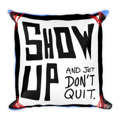 Show Up and Just Don't Quit – Square Pillow