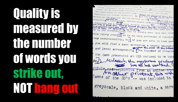 Quality is measured by the number of words you strike out NOT bang out