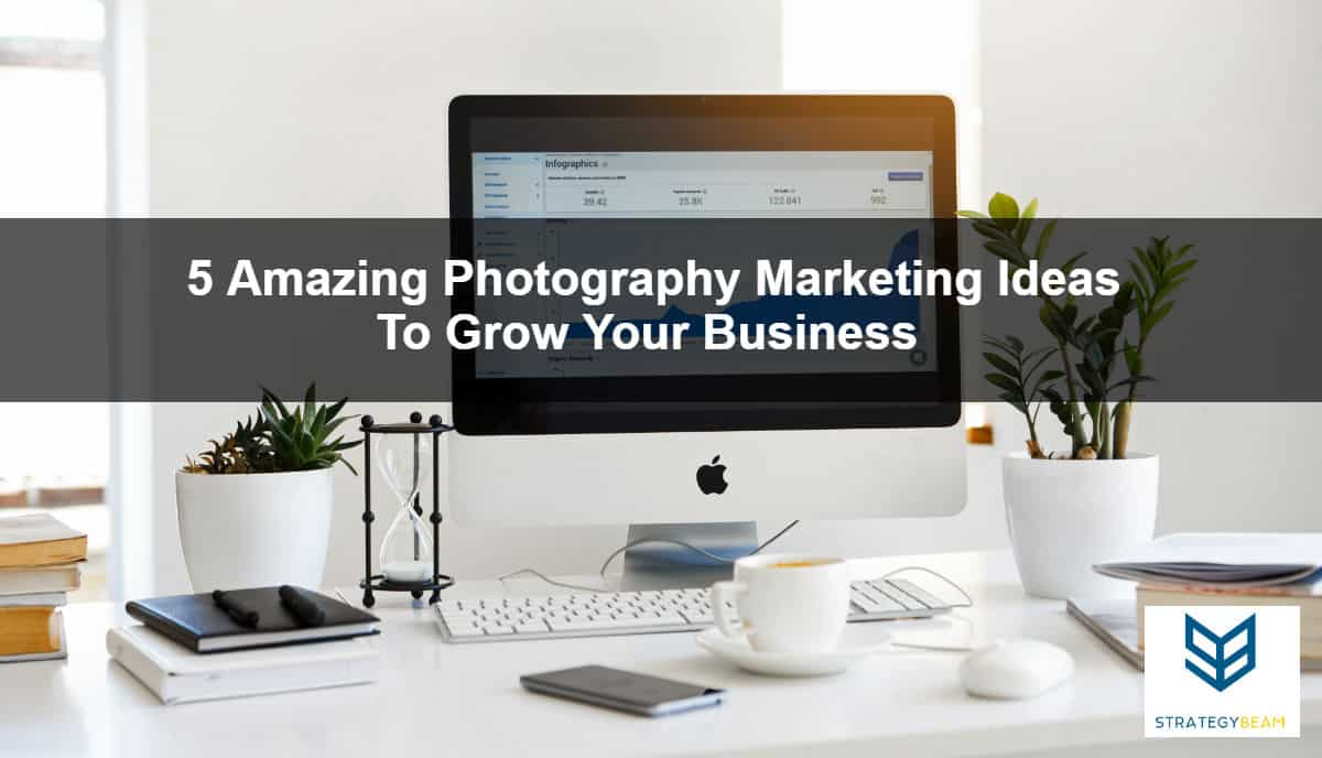 5 Amazing Photography Marketing Ideas To Grow Your Business Strategybeam