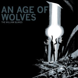 The William Blakes – An Age Of Wolves