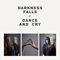 Darkness Falls – Dance and Cry