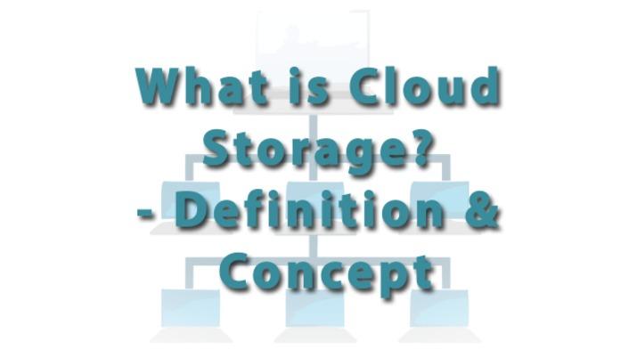 What is Cloud Storage? - Definition  Concept - Video  Lesson